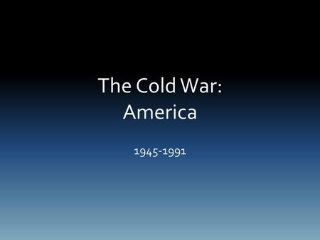 The Cold War: America 1945-1991. Do Now How do clashes of ideologies impact governments and how people live?