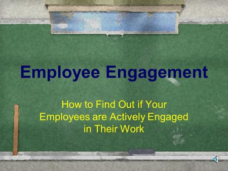 How to Find Out if Your Employees are Actively Engaged in Their Work