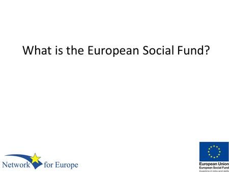 What is the European Social Fund?. The European Social Fund (ESF) is the main financial tool through which the European Union translates its strategic.