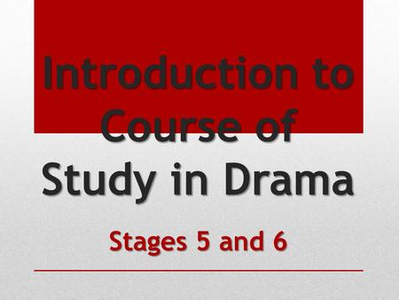 Introduction to Course of Study in Drama Stages 5 and 6.