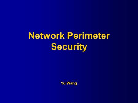 Network Perimeter Security Yu Wang. Main Topics Border Router Firewall IPS/IDS VLAN SPAM AAA Q/A.