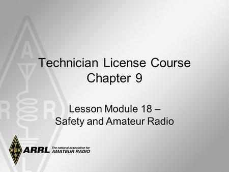 Technician License Course Chapter 9 Lesson Module 18 – Safety and Amateur Radio.