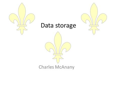 Data storage Charles McAnany. What are the ones and zeroes? Hard drive Computer Lorem ipsum dolor sit amet, consectetur adipisicing elit, sed do eiusmod.
