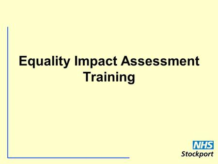 Equality Impact Assessment Training. History Stephen Lawrence case The Macpherson Report Police Force 'institutionally racist' - policies, procedures,