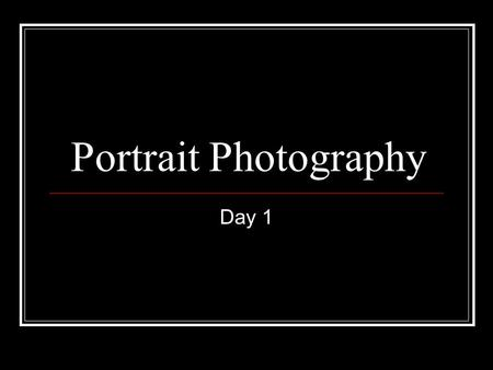 "Portrait Photography Day 1. Portrait Photography ""A portrait! What could be more simple and more complex, more obvious and more profound."" - Charles BaudelaireCharles."