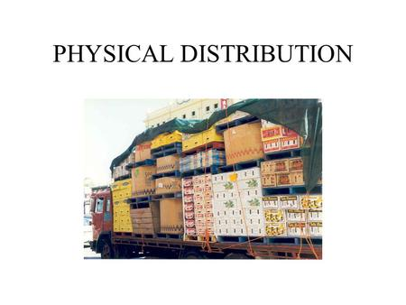 PHYSICAL DISTRIBUTION. Logistics & Supply Chain Logistics Component parts & Raw material In-process inventory Finished goods Supply Chain.