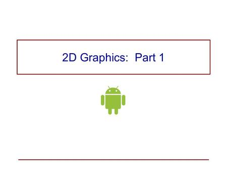 Basic 2D Graphics in Android  Android Graphics Programming There are