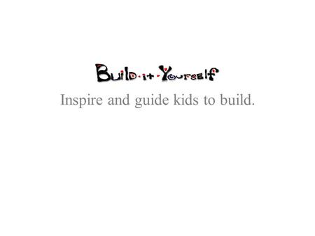 Inspire and guide <strong>kids</strong> to build. Apply technology to solve playful challenges.