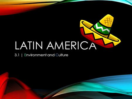 LATIN AMERICA 3.1 | Environment and Culture. ENVIRONMENT Latin America is huge 3 sub regions Middle America The Caribbean South America Middle America.