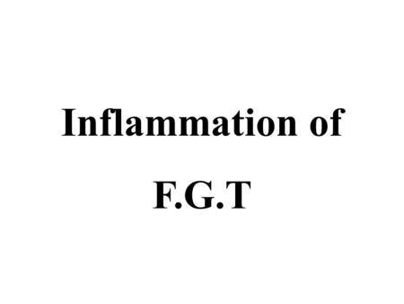 Inflammation of F.G.T.