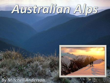 The Australian Alps are the highest mountain ranges of mainland Australia. They are located in south-eastern Australia and run across the Australian Capital.