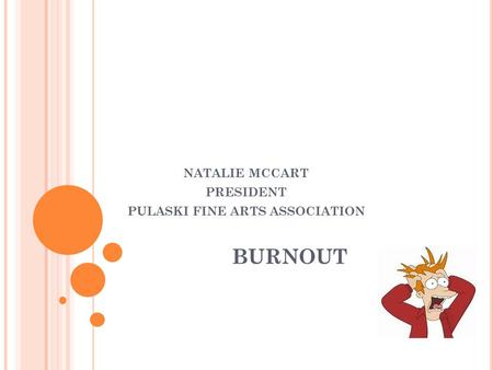 BURNOUT NATALIE MCCART PRESIDENT PULASKI FINE ARTS ASSOCIATION.