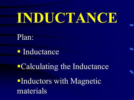 INDUCTANCE Plan:  Inductance  Calculating the Inductance  Inductors with Magnetic materials.