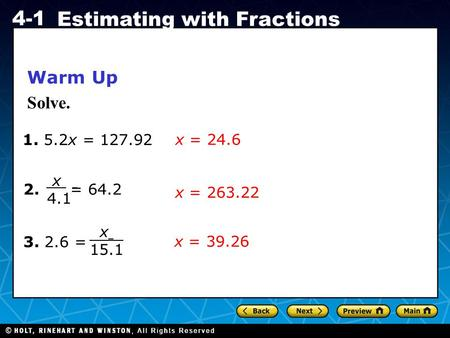 Holt CA Course 1 4-1 Estimating with Fractions 1. 5.2x = 127.92 2. = 64.2 3. 2.6 = Warm Up Solve. x = 24.6 x = 39.26 x = 263.22 x t 4.1 x 15.1.