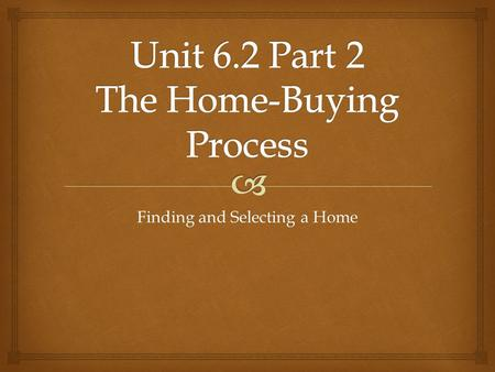 Finding and Selecting a Home.  What Are the Steps for Buying a Home? 1.Determine if you should rent or buy 2.Determine how much you can afford to spend.