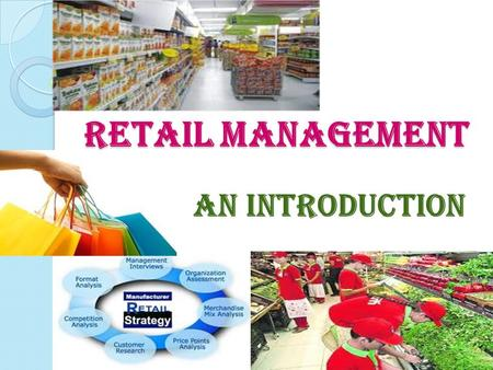 RETAIL MANAGEMENT AN INTRODUCTION.