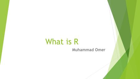 What is R Muhammad Omer. What is R  R is the programing language software for statistical computing and data analysis  The R language is extensively.