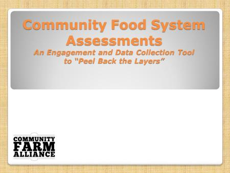 "Community Food System Assessments An Engagement and Data Collection Tool to ""Peel Back the Layers"""