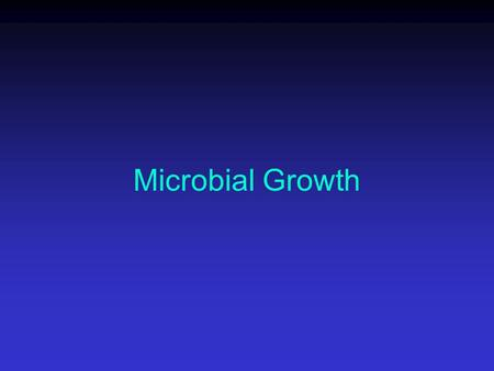Microbial Growth. Growth of Microbes Increase in number of cells, not cell size One cell becomes colony of millions of cells.