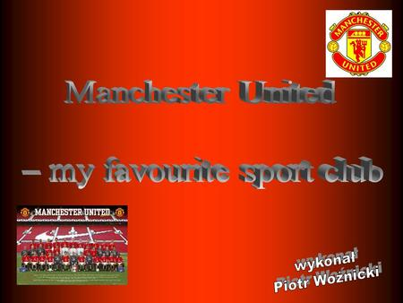 Informations about team Manchester United F.C. is the best football club in the world. It is the reigning English champions and European and Club World.
