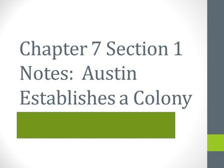 Chapter 7 Section 1 Notes: Austin Establishes a Colony