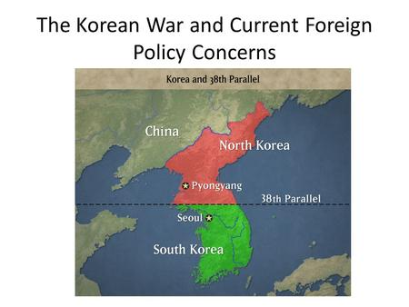 The Korean War and Current Foreign Policy Concerns.