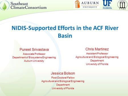 NIDIS-Supported Efforts in the ACF River Basin Puneet Srivastava Associate Professor Department of Biosystems Engineering Auburn University Chris Martinez.