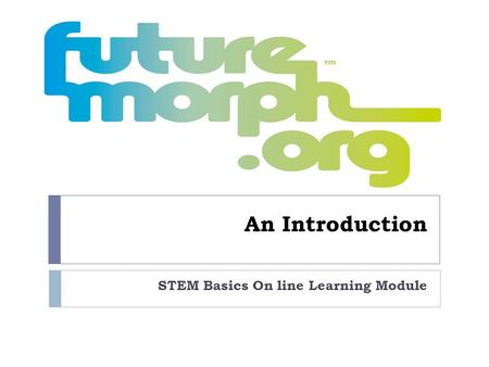 An Introduction STEM Basics On line Learning Module.