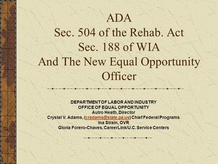 ADA Sec. 504 of the Rehab. Act Sec. 188 of WIA And The New Equal Opportunity Officer DEPARTMENT OF LABOR AND INDUSTRY OFFICE OF EQUAL OPPORTUNITY Autro.