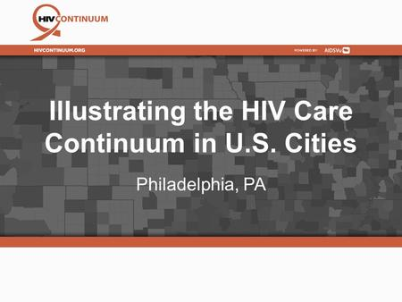 Illustrating the HIV Care Continuum in U.S. Cities Philadelphia, PA.