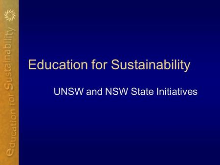 Education for Sustainability UNSW and NSW State Initiatives.