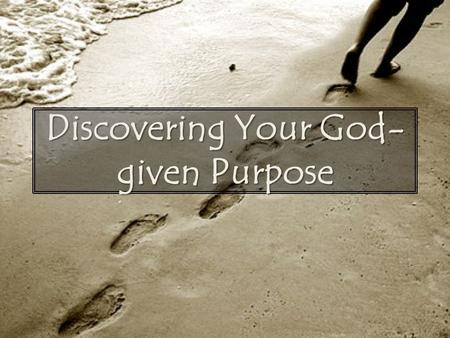 Discovering Your God- given Purpose. Recap The last time I was with you all, I talked about practicing the presence of God as a lifestyle of active faith,