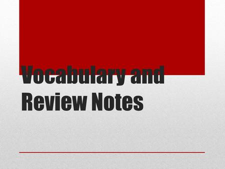 Vocabulary and Review Notes