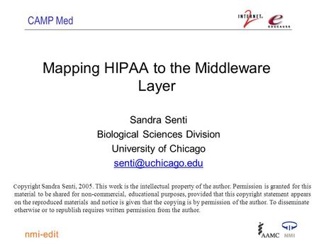 CAMP Med Mapping HIPAA to the Middleware Layer Sandra Senti Biological Sciences Division University of Chicago C opyright Sandra Senti,
