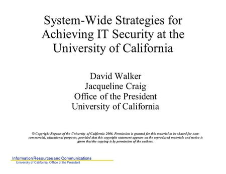 Information Resources and Communications University of California, Office of the President System-Wide Strategies for Achieving IT Security at the University.