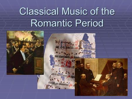 Classical Music of the Romantic Period. The Shifts to the Romantic Era  Much of the advent of the Romantic era in Classical music was technically caused.