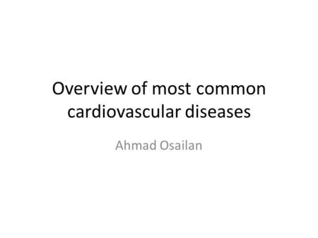Overview of most common cardiovascular diseases Ahmad Osailan.