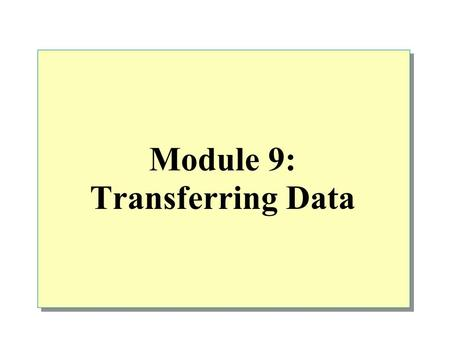 Module 9: Transferring Data. Overview Introduction to Transferring Data Tools for Importing and Exporting Data in SQL Server Introduction to DTS Transforming.