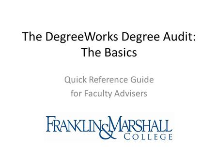 The DegreeWorks Degree Audit: The Basics Quick Reference Guide for Faculty Advisers.