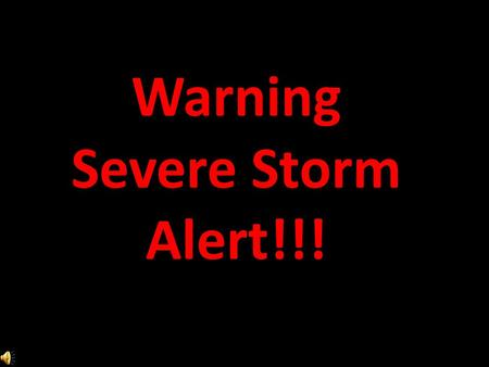 Warning Severe Storm Alert!!! Table of Contents Click the lightening bolt to find out about the different types of severe weather that we will be learning.