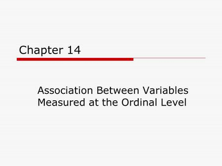 Chapter 14 Association Between Variables Measured at the Ordinal Level.