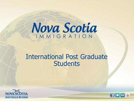 International Post Graduate Students. Topics for Today Pathways to Immigration Nova Scotia Office of Immigration Nova Scotia Nominee Program - Requirements.