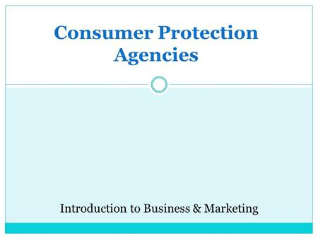 Consumer Protection Agencies Introduction to Business & Marketing.