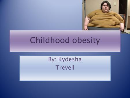 Childhood obesity By: Kydesha Trevell. Diabetes Diabetes is a condition whereby the body is not able to blood stream as glucose.