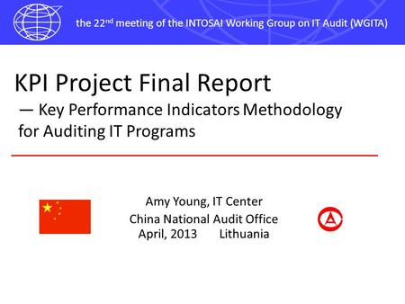 The 22 nd meeting of the INTOSAI Working Group on IT Audit (WGITA) KPI Project Final Report — Key Performance Indicators Methodology for Auditing IT Programs.