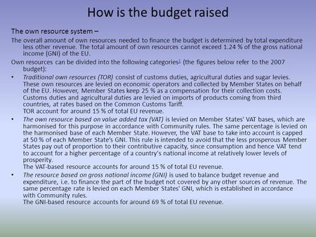 How is the budget raised The own resource system – The overall amount of own resources needed to finance the budget is determined by total expenditure.