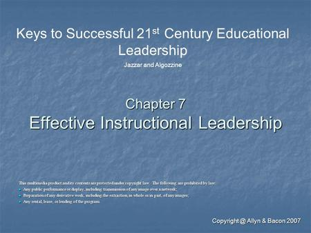 Allyn & Bacon 2007 Chapter 7 Effective Instructional Leadership This multimedia product and its contents are protected under copyright law.