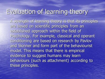 Evaluation of learning theory A strength of learning theory is that its principles are based on scientific principles from an established approach within.