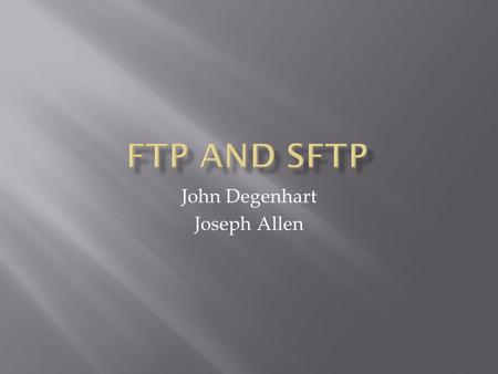 John Degenhart Joseph Allen.  What is FTP?  Communication over Control connection  Communication over Data Connection  File Type  Data Structure.