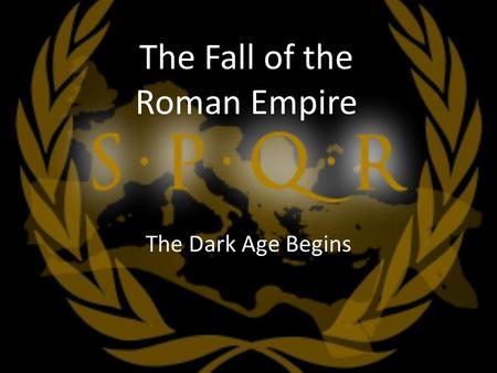 The Fall of the Roman Empire The Dark Age Begins.